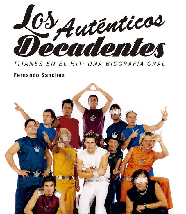 Los Auténticos decadentes. Titanes en el hit. Una biografía oral. De Fernando Sánchez