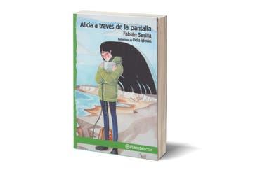 Alicia a través de la pantalla. Autor: Fabián Sevilla. Ilustradora: Delia Iglesias. Editorial: Planeta. Edad sugerida: desde los 12 años. Páginas: 210. Precio: $240
