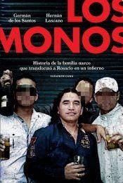 Los Monos (Sudamericana), de Germán de los Santos y Hernán Lascano, es una gran investigación, de múltiples fuentes y más de 200 entrevistas