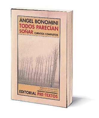 Todos parecían soñar Autor: Ángel Bonomini Editorial: Pre-Textos