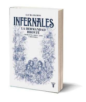Infernales. La hermandad Brontë. Autora: Laura Ramos. Editorial: Taurus. Páginas: 405