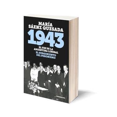 1943 El fin de la Argentina liberal, el surgimiento del peronismo de María Sáenz Quesada