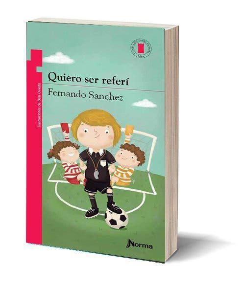 Quiero ser referí. Autor: Fernando Sánchez Ilustraciones: Bela Oviedo. Editorial: Norma Novela breve sobre justicia y hermanos